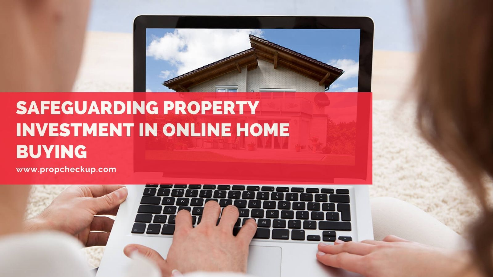 Safeguarding Your Property Investment In Online Home Buying